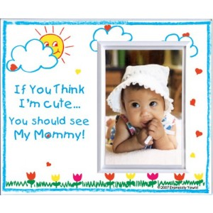 "Expressly Yours! Photo Expressions ""If You Think I'm Cute, You Should See My Mommy - Picture Frame Gift"""