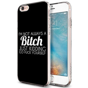 Lakaka Protective iPhone 6 and 6s Case 4.7 inch I'm Not Always a Bitch Just Kidding Go Fuck Yourself